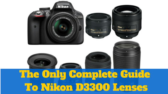 18 BEST (ZOOM & PRIME) Nikon D3300 Lenses – AF-S 100% Compatible with Any Nikon DX